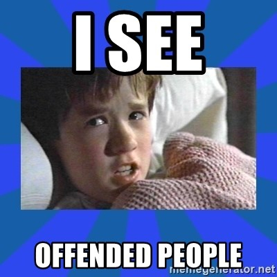 i see dead people - I see Offended people