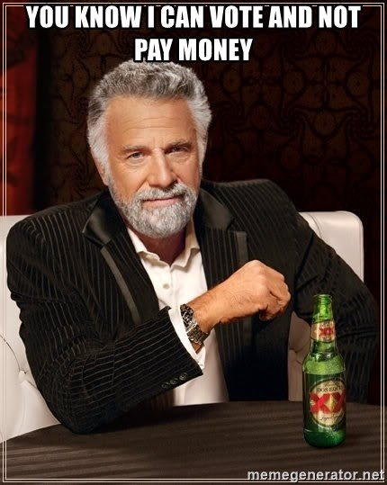 The Most Interesting Man In The World - You know i can vote and not pay money