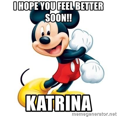 mickey mouse - I hope you feel better soon!! Katrina
