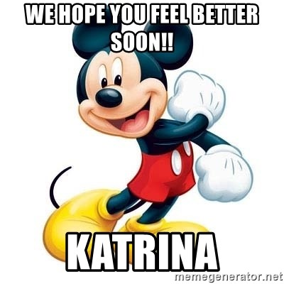 mickey mouse - We hope you feel better soon!! Katrina