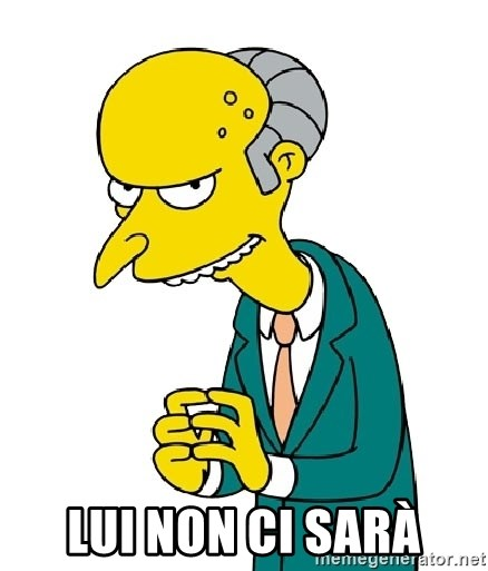 Mr Burns meme - Lui non ci sarà