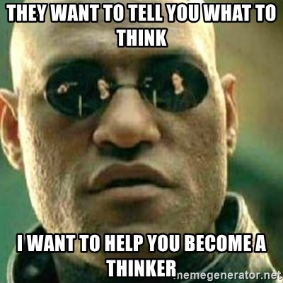 What If I Told You - They want to tell you what to think I want to help you become a thinker