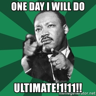 Martin Luther King jr.  - one day i will do ultimate!1!11!!
