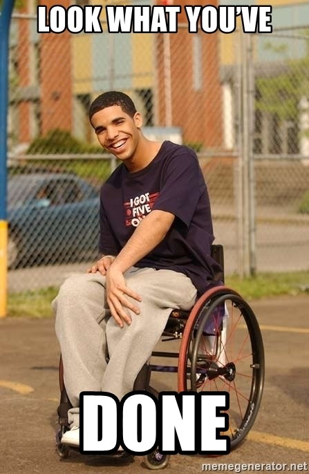 Drake Wheelchair - look what you've  done