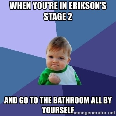 When You Re In Erikson S Stage 2 And Go To The Bathroom All By Yourself Success Kid Meme Generator