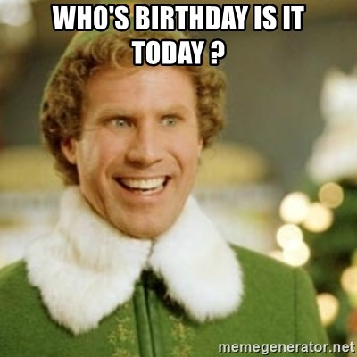Buddy the Elf - who's birthday is it today ?