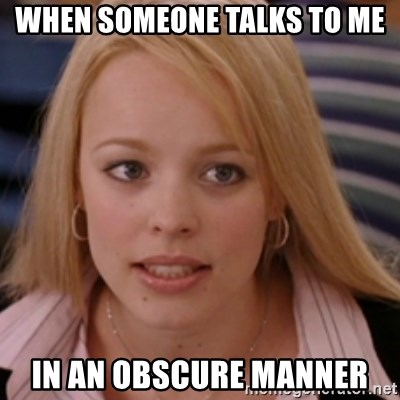 mean girls - when someone talks to me in an obscure manner