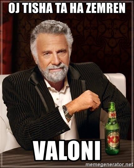 The Most Interesting Man In The World - Oj Tisha Ta Ha Zemren  Valoni