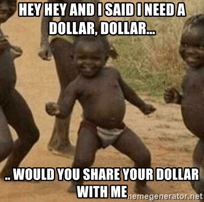 Success African Kid - hey hey And I said I need a dollar, dollar... .. would you share your dollar with me