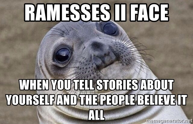 Awkward Seal - Ramesses II face when you tell stories about yourself and the people believe it all