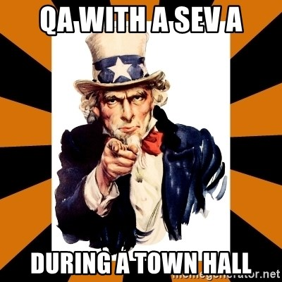 Uncle sam wants you! - QA with a Sev A during a town hall