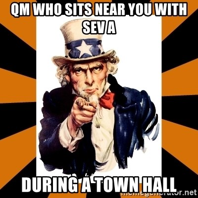 Uncle sam wants you! - QM who sits near you with Sev A during a town hall