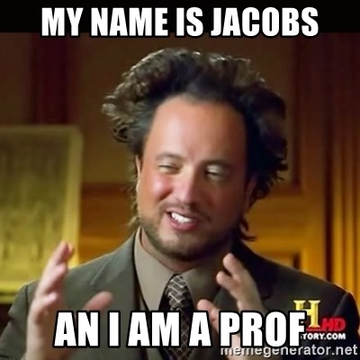 History guy - My name is Jacobs An I am a PROF