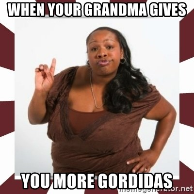 Sassy Black Woman - when your grandma gives  you more gordidas
