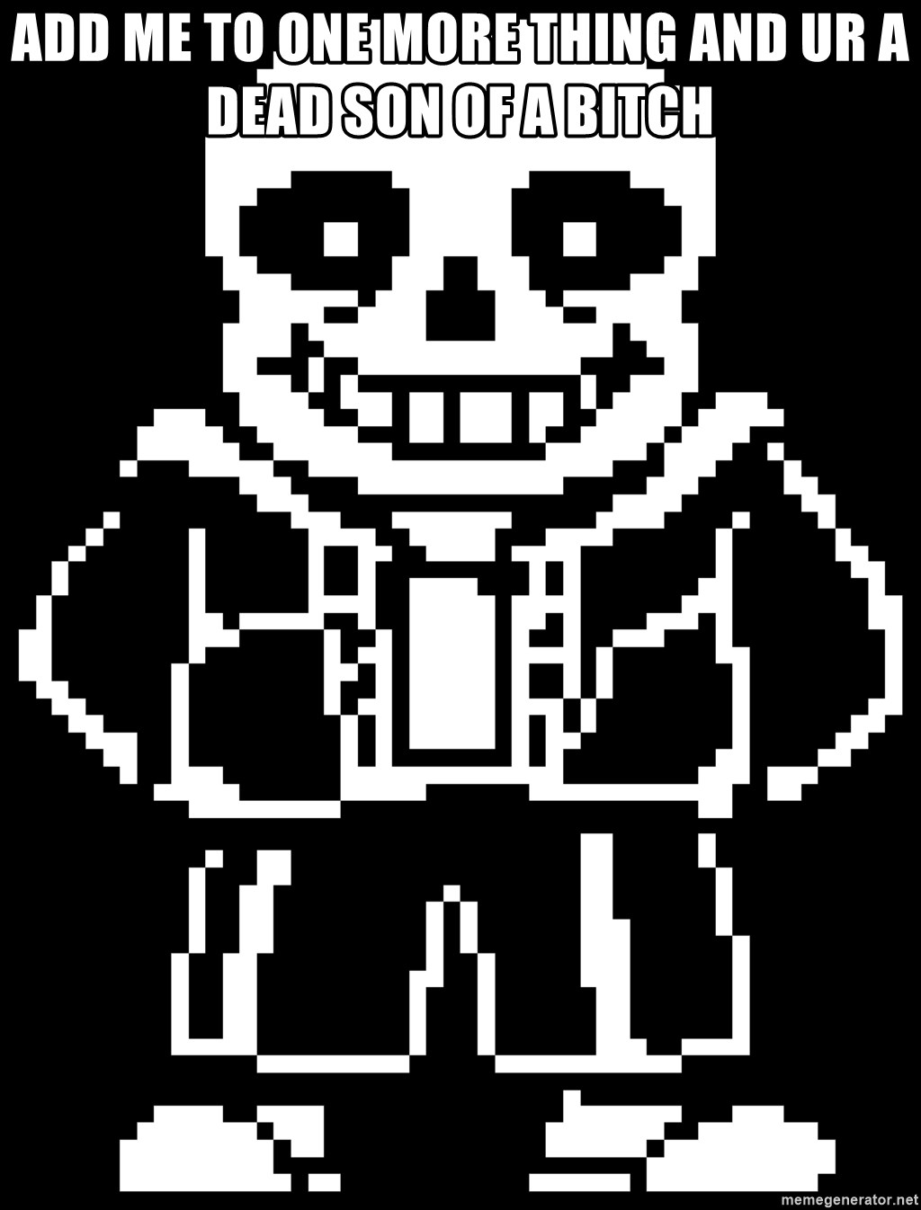 Sans Undertale - Add me to one more thing and ur a dead son of a bitch