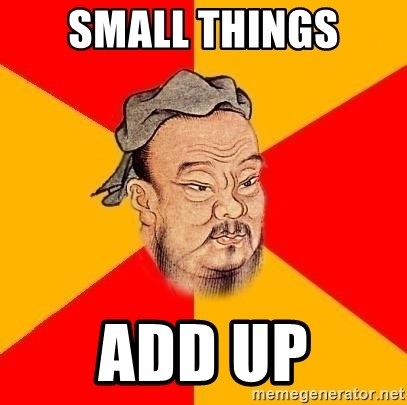 Chinese Proverb - Small things add up
