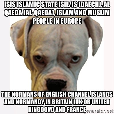 stahp guise - ISIS Islamic State ISIL/IS (Daech), Al Qaeda (Al-Qaeda), Islam and Muslim People in Europe  The Normans of English Channel Islands and Normandy in Britain (UK or United Kingdom) and France