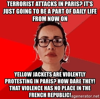 Liberal Douche Garofalo - Terrorist attacks in Paris? It's just going to be a part of daily life from now on Yellow jackets are violently protesting in Paris? How dare they! That violence has no place in the French republic!