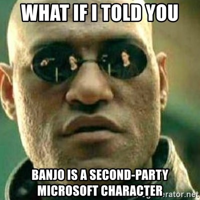 What If I Told You - What if I told you Banjo is a second-party Microsoft character