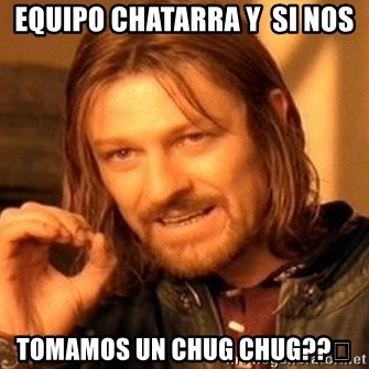 One Does Not Simply - Equipo chatarra y  si nos Tomamos un chug chug??😂