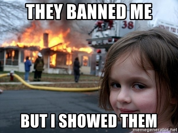 Disaster Girl - They banned me But I showed them