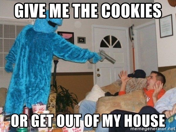 Bad Ass Cookie Monster - Give me the cookies  or get out of my house