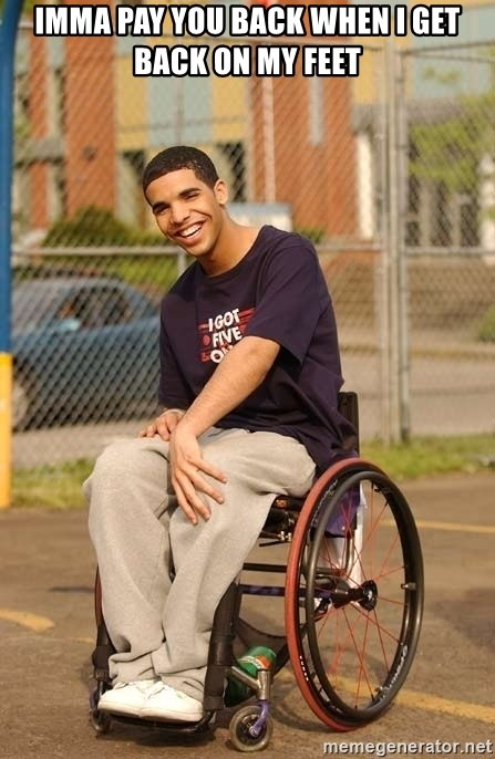 Drake Wheelchair - Imma pay you back when i get back on my feet