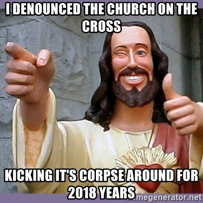 buddy jesus - i denounced the church on the cross kicking it's corpse around for 2018 years