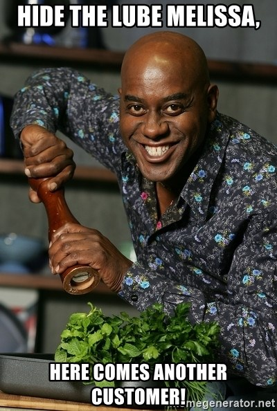 Ainsley Chef - Hide the Lube Melissa, Here comes another customer!