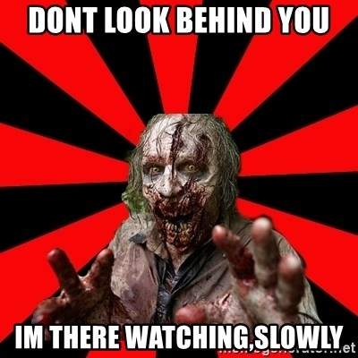 Zombie - dont look behind you im there watching,slowly