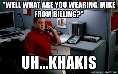 """Jake From State Farm - """"Well what are you wearing, Mike from Billing?"""" Uh...Khakis"""