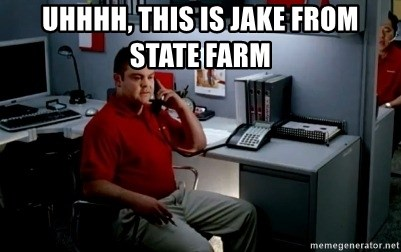 Jake From State Farm - uhhhh, this is jake from state farm