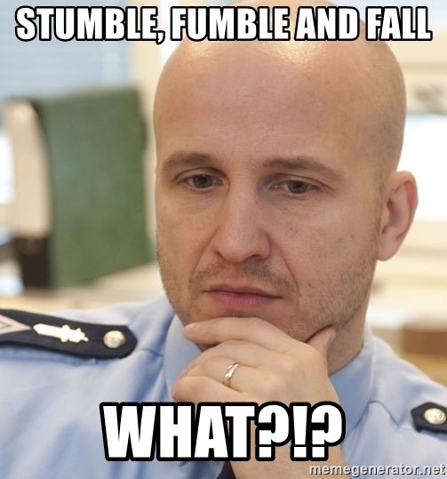 riepottelujuttu - stumble, fumble and fall what?!?