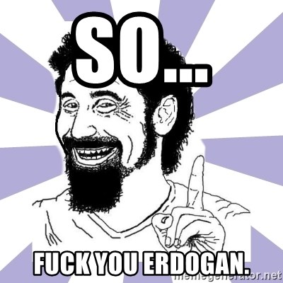 A mi no me  - So...  fuck you Erdogan.