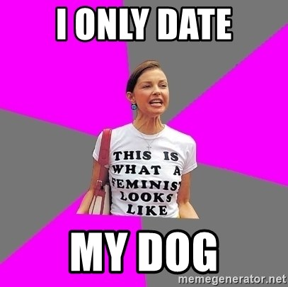 Feminist Cunt - i only date my dog