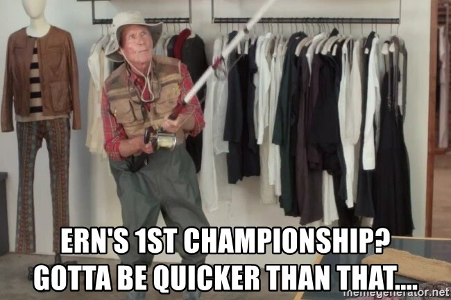 State Farm Fisherman - Ern's 1st Championship?          Gotta be quicker than that....