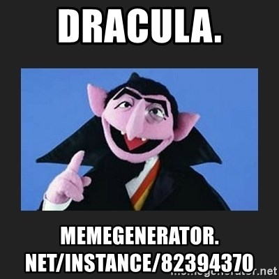 The Count from Sesame Street - Dracula.  memegenerator. net/instance/82394370