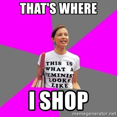 Feminist Cunt - That's where i shop