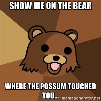 Pedobear - Show me on the bear Where the possum touched you...