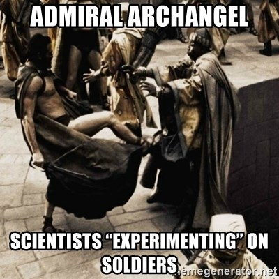 """sparta kick - Admiral Archangel Scientists """"experimenting"""" on soldiers"""