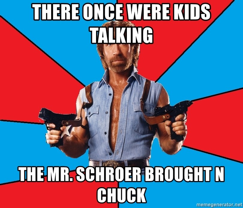 Chuck Norris  - There once were kids talking The Mr. Schroer brought n Chuck