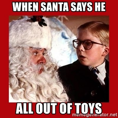 A christmas story - When santa says he all out of toys