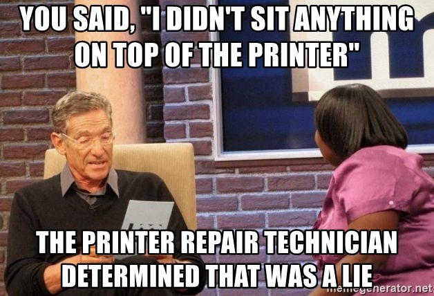 """Maury Lie Detector - You said, """"I didn't sit anything on top of the printer"""" The printer repair technician determined that was a lie"""