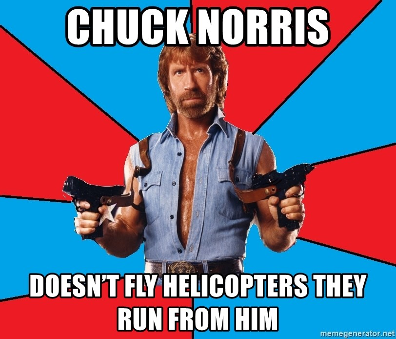 Chuck Norris  - Chuck Norris Doesn't fly helicopters they run from him