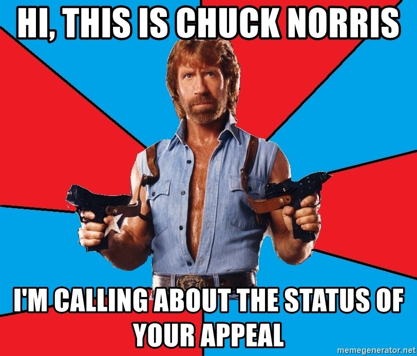 Chuck Norris  - Hi, This is Chuck Norris I'm calling about the status of your appeal