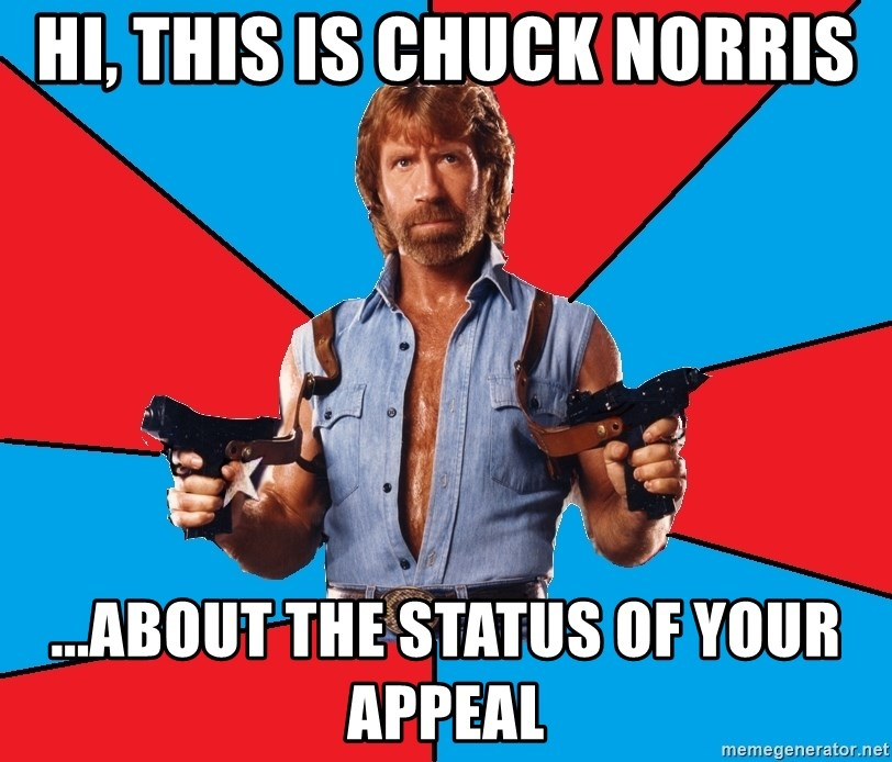 Chuck Norris  - Hi, this is Chuck Norris ...about the status of your appeal