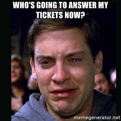 crying peter parker - Who's going to answer my tickets now?