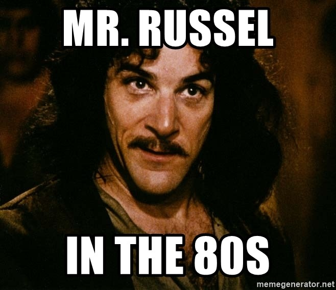 Inigo Montoya - Mr. russel  in the 80s