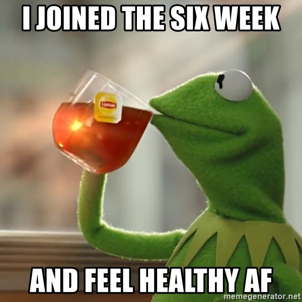 Kermit The Frog Drinking Tea - i joined the six week and feel healthy AF