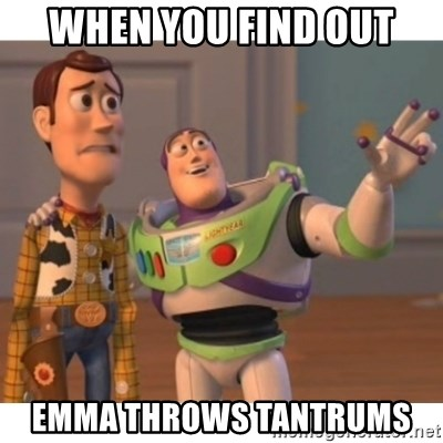 Toy story - When you find out Emma throws tantrums